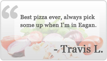 Best pizza ever, always pick some up when I'm in Eagan.  - Travis L.